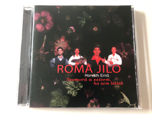 Roma Jilo - Horvath Erno / Szomoru a szivem, ha nem latak / Firestarter Publishing Audio CD 2005 / 455702-4