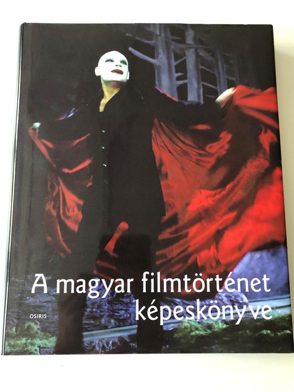 A magyar filmtörténet képeskönyve / The Photo Book of Hungarian Film History / Gyürey Vera - Lencsó László - Veress József / Publisher: Osiris Kiadó (9789633899069)
