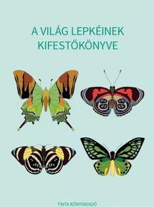 A világ lepkéinek kifestőkönyve / Horváth Ágnes / Tinta Könyvkiadó / Coloring book of the butterflies of the world (9789634091080)