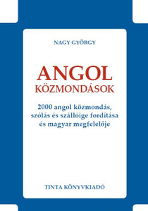 Angol közmondások / 2000 angol közmondás, szólás és szállóige fordítása és magyar megfelelője / by Nagy György / Translation and Hungarian equivalent of 2000 English proverbs and sayings (9786155219191)