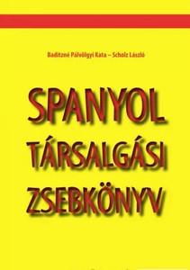 Spanyol társalgási zsebkönyv / by Baditzné Pálvölgyi Kata, Scholz László / Tinta Könyvkiadó / Spanish conversation pocketbook (9786155219511)