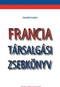 Francia társalgási zsebkönyv / by Chmelik Erzsébet / Tinta Könyvkiadó / French conversation pocketbook (9786155219542)