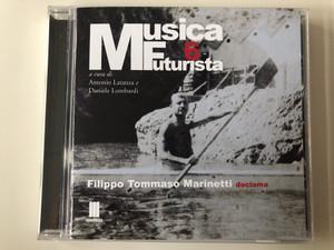 Musica Futurista 6 / a curi di Antonio Latanza e Daniele Lombardi / Filippo Tommaso Mainetti declama / Mudima Ed. Musicali Audio CD 2010 / 8033224410319