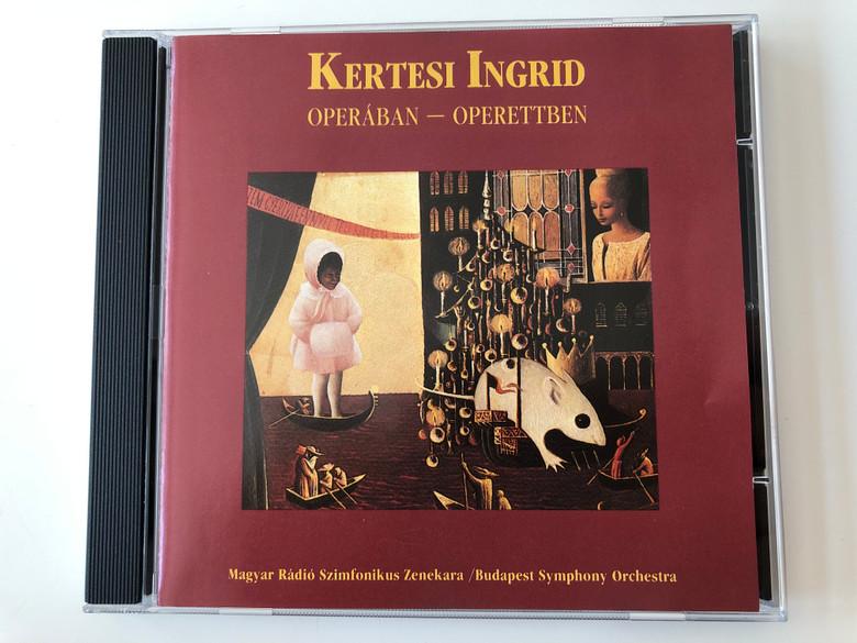 Kertesi Ingrid – Operában - Operettben / Magyar Rádió Szimfónikus Zenekara - Budapest Symphony Orchestra / Radioton Audio CD 1991 Stereo / HCD 31468
