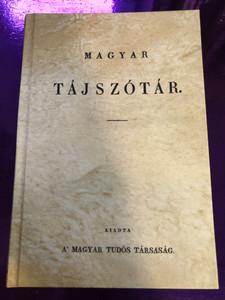 Magyar tájszótár (1838) / Reprint kiadás / by Magyar Tudós Társaság / Hungarian Regional Dictionary from 1838 REPRINT (9789634090328)