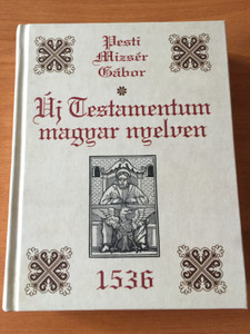 Új Testamentum magyar nyelven / by Pesti Mizsér Gábor / Az evangéliumok első magyar forditása / The first translation of the Gospels to Hungarian / REPRINT EDITION (9789637094996)