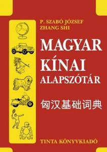 Magyar–kínai alapszótár / by P. Szabó József, Zhang Shi / Tinta Könyvkiadó / Hungarian - Chinese basic dictionary (9786155219771)