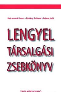 Lengyel társalgási zsebkönyv / Bańczerowski Janusz - Bárkányi Zoltánné - Reiman Judit / Tinta Könyvkiadó / Polish conversation pocketbook (9789637094941)