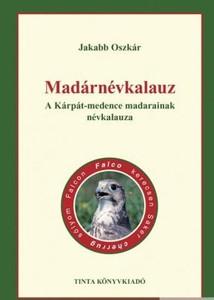 Madárnévkalauz / A Kárpát-medence madarainak névkalauza / by Jakabb Oszkár / Tinta Könyvkiadó / Hungarian Bird name guide of the Carpathian Basin