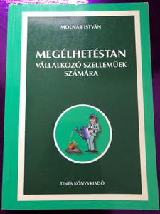 Megélhetéstan vállalkozó szelleműek számára by Molnár István / Tinta Könyvkiadó / Study of Livelihood for the enterprising in Hungarian (9786155219122)
