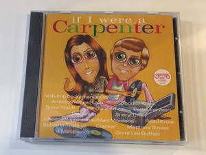 If I Were A Carpenter / Featuring performances by: American Music Club, Shonen Knife, Sonic Youth, The Cranberries, Bettie Serveert, Dishwalla, Sheryl Crow, Johnette Napolitano w/Marc Moreland / A&M Records ‎Audio CD 1994 / 540 258-2
