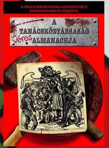 A Tanácsköztársaság véres almanachja - A proletárdiktatúra kortörténeti dokumentumgyüjteménye - Raffay Ernő ajánlásával - 4 könyv egyben + 2mp3CD (9786156115119)