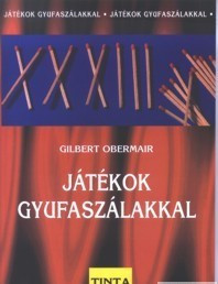 Játékok gyufaszálakkal / Gilbert Obermair / Tinta Könyvkiadó / Games with matchsticks in Hungarian (9639372366)