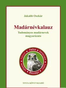Madárnévkalauz. Tudományos madárnevek magyarázata / Jakabb Oszkár / Tinta Könyvkiadó / Explanation of scientific bird names (9789634091714)