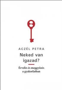 Érvelés és meggyőzés a gyakorlatban / by Szerző Aczél Petra / Tinta Könyvkiadó / Reasoning and persuasion in practice in Hungarian (9789634090830)