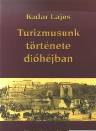Turizmusunk története dióhéjban / by Kudar Lajos / Tinta Könyvkiadó / The history of Hungarian tourism in a nutshell (9639372552b)