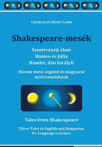 Shakespeare-mesék / Szentivánéji álom; Romeo és Júlia; Hamlet, dán királyfi / by Charles és Mary Lamb / Tinta Könyvkiadó / 3 tales in Hungarian and English for language learners