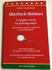 Sherlock Holmes: A reigate-i urak, Az Apátság major - Két novella angolul és magyarul nyelvtanulóknak by Arthur Conan Doyle / Tinta Könyvkiadó / 2 Sherlock Holmes novels in English and Hungarian (9789634090380)