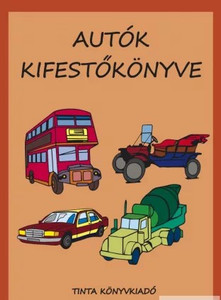 Autók kifestőkönyve / by Bánlaky Anna Janka / Tinta Könyvkiadó / Coloring book of vehicles (9789634090182)