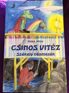Csinos vitéz - Székely népmesék by Kriza János / Tinta Könyvkiadó / Pretty knight - Szekler folk tales (9789634091028)