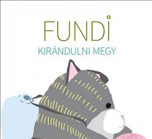 Fundi kirándulni megy / by Ambrus Izabella, Horváth Ágnes / Tinta Könyvkiadó / Fundi is going on a trip (9789634091400)