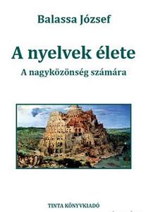 A nyelvek élete / A nagyközönség számára / by Balassa József / Tinta Könyvkönyvkiadó / The life of languages in Hungarian (9786155219597)