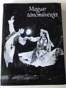 Magyar táncművészet by Kaposi Edit, Pesovár Ernő / Essays about Hungarian dance arts / Corvina kiadó 1983 / Hardcover (9631315878)