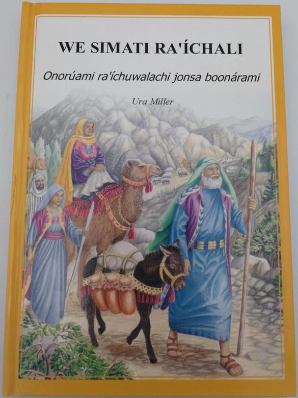 We simati ra'íchali by Ura Miller / Tarahumara (Raramuri) edition of 101 Favorite Stories from the Bible / Onorúami ra'íchuwalachi jonsa boonárami / Hardcover 2007 / Christian Aid Ministries / TGS International (9781885270726)