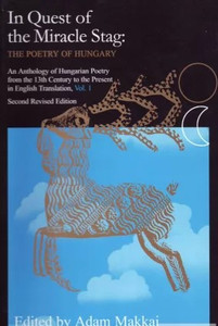 In Quest of the Miracle Stag I. / an astonishing anthology of Hungarian poetry from the thirteenth century to the present / by Adam Makkai / Tinta Könyvkiadó / 'A csodaszarvas nyomában' angolul (9638602422)