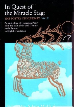 In Quest of the Miracle Stag II. / The Poetry of Hungary / by Adam Makkai / Tinta Köynvkiadó / Magyarország költészete angulul (9632108140)