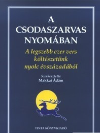 A csodaszarvas nyomában / A legszebb ezer vers költészetünk nyolc évszázadából / by Makkai Adam / Tinta Könyvkiadó / In Quest of the Miracle Stag (9639372374)