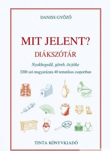Mit jelent? Diákszótár / Értelmezőszótár / Nyakhegedű, göreb, ösztöke. 3200 szó magyarázata 40 tematikus csoportban / Tinta Könyvkiadó (9789634090779) Your image was added to the product.