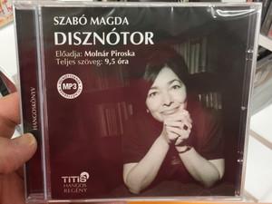 Disznótor by Szabó Magda - Hungarian MP3 Audio Book / Read by Molnár Piroska / Titis Hangos Regény 2017 / Teljes Szöveg 9.5 óra (9786155157424)