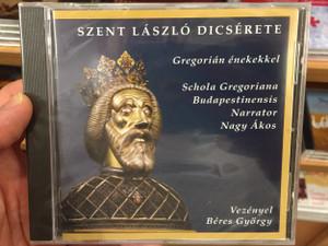 Szent László Dicsérete - Gregorián Énekekkel / Praise of St. Laslo with Gregorian chants / Schola Gregoriana Budapestinensis / Narrator Nagy Ákos / Chorus Master Béres György / Audio CD (8000000055446)