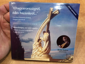 Magyarországról, édes hazánkról.. Audio CD 2020 Katolikus Hozsanna énekek magyar szentekről / About Hungary, our sweet country... / Catholic Hosanna songs about Hungarian Saints / Benkő András - kobozművész (8000000147905)