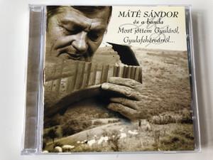 Máté Sándor És A Banda – Most Jöttem Gyuláról, Gyulafehérvárról... / Periferic Records Audio CD 2002 / BGCD 107