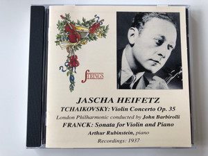 Jascha Heifetz - Tchaikovsky: Violin Cocnerto Op. 35 / London Philharmonic conducted by John Barbirolli / Franck: Sonata for Violin and Piano / Arthur Rubinstein, piano / Recordings: 1937 / Strings Audio CD / QT 99.325