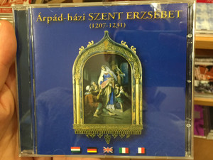 Árpád-házi Szent Erzsébet (1207-1231) / Audio CD 2007 Árpád-házi Szent Erzsébet Történelmi Társaság / Hungarian, German, English, Italian, French languages / Saint Elizabeth of Hungary Exhibition, Birthplace, Music works (1243000045247)