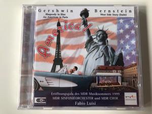 Gershwin - Rhapsody in blue, An American in Paris, Bernstein - West Side Story (Suite) - America! / Eroffnungsgala des MDR Musiksommers 1999 / MDR Sinfonieorchester und MDR Chor, Fabio Luisi / G. I. B. Audio CD 1999 / GIB079212