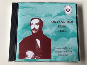 Millenniumi Enek 2000 / A pestszentlorinci Vorosmarty iskola korusaival / Vorosmarty Mihaly Audio CD 2000 / VMD 2000/1