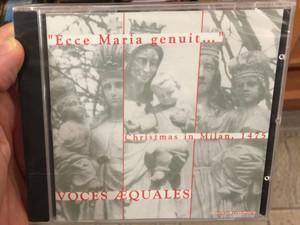 """Ecce Maria genuit"" - Voces Aequales - Christmas in Milan, 1475 / Musica Aeterna Audio CD 2002 / Péter Bárány, Zoltán Gavodi, Csaba Gyulai, András Koncz, András Demjén / Catholic Sacred Songs (1244000009949)"