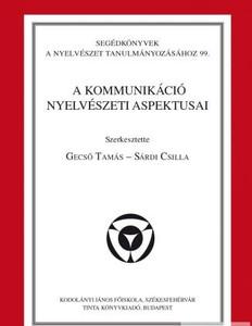 A kommunikáció nyelvészeti aspektusai / editor: Gecső Tamás, Sárdi Csilla / Tinta Könyvkiadó / Linguistic aspects of communication (9789639902350)