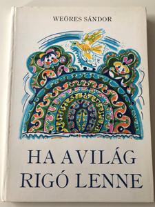 Ha a világ rigó lenne by Weöres Sándor / Illustrated by Hincz Gyula / Móra Könyvkiadó 1978 / Hardcover 3rd edition / Hungarian Children's poems (9631111091)