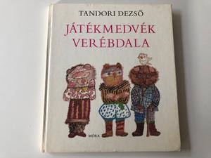 átékmedvék verébdala by Tandori Dezső / Móra könyvkiadó 1981 / Illustrations by Szabados Árpád / Hardcover / Hungarian children's poetry (963112276X)