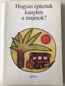 Hogyan építettek kunyhót a majmok? by Sulyok Magda / Illustrations Stuiber Zsuzsa / Móra könyvkiadó 1985 / Papeback / Hungarian poems for children aged 4 and up (9631139735)