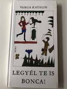 Legyél te is Bonca! by Varga Katalin / Móra könyvkiadó 1983 / Illustrated by Réber László / Hardcover (9631130576)