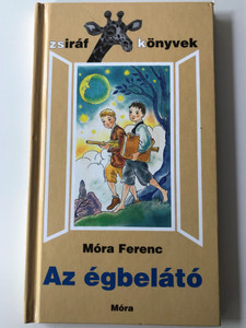Az égbelátó by Móra Ferenc / Móra könyvkiadó 2003 / Illustrated by Békés Rozi / Hardcover 2nd edition / Zsiráf könyvek (9631178153)