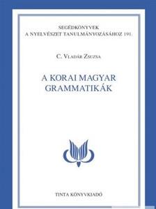 A korai magyar grammatikák / by C. Vladár Zsuzsa / Tinta Könyvkiadó / Early Hungarian Grammars (9789634090700)