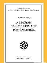 A magyar nyelvtudomány történetéből / by Szathmári István / Tinta Könyvkiadó / History of Hungarian linguistics (9637094563)