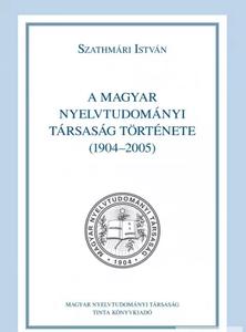 A Magyar Nyelvtudományi Társaság története (1904-2005)/ by Szathmári István / Tinta Könyvkiadó / History of the Hungarian Linguistic Society (9789634090007)